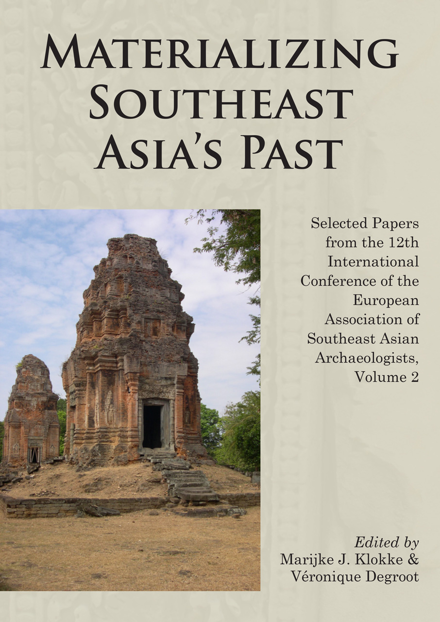 Materializing Southeast Asia's Past: Selected Papers from the 12th International Conference of the European Association of Southeast Asian Archaeologists