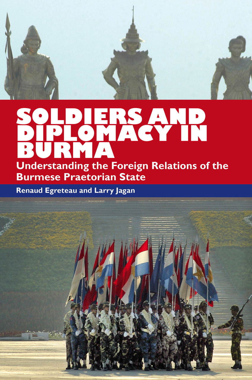 Soldiers and Diplomacy in Burma: Understanding The Foreign Relations Of The Burmese Praetorian State