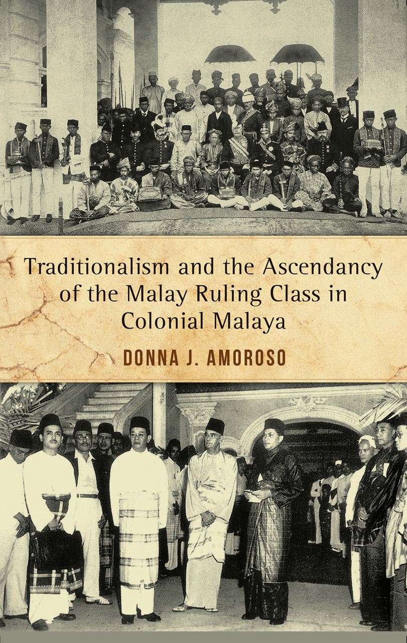 Traditionalism and the Ascendancy of the Malay Ruling Class in Malaya